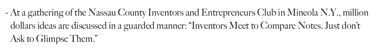 "At a gathering of the Nassau County Inventors and Entrepreneurs Club in Mineola N.Y., million dollars ideas are discussed in a guarded manner: ""Inventors Meet to Compare Notes. Just don't Ask to Glimpse Them."""